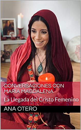 Conversaciones con María Magdalena: La Llegada del Cristo Femenino