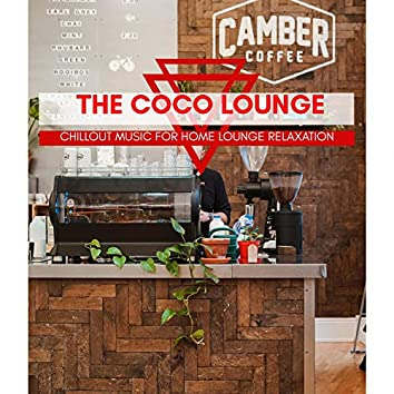 The Coco Lounge - Chillout Music For Home Lounge Relaxation