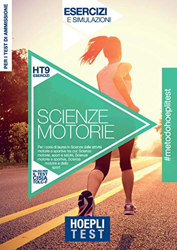 Hoepli Test. Scienze motorie. Esercizi e simulazioni per i corsi di laurea in Scienze delle attività motorie e sportive tra cui: Scienze motorie, ... e sportive - Scienze motorie e dello sport