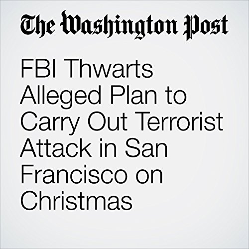 FBI Thwarts Alleged Plan to Carry Out Terrorist Attack in San Francisco on Christmas copertina