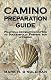 CAMINO PREPARATION GUIDE: Practical Information on How to Successfully Prepare for a Camino (English Edition)