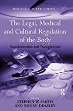The Legal, Medical and Cultural Regulation of the Body: Transformation and Transgression (Medical Law and Ethics)