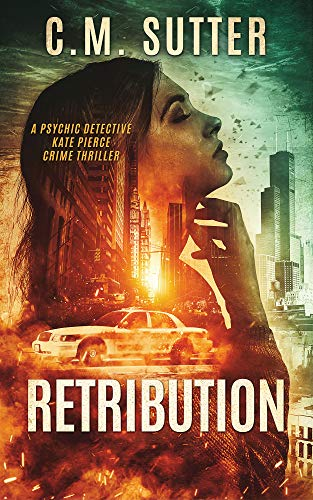 Retribution: A Paranormal Thriller (Psychic Detective Kate Pierce Crime Thriller Series Book 1) by [C.M. Sutter]