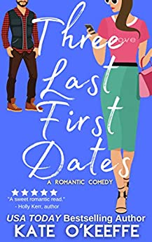 Three Last First Dates: A Sweet Romantic Comedy of Love, Friendship and Even More Cake (Cozy Cottage Café Book 3) by [Kate O'Keeffe]