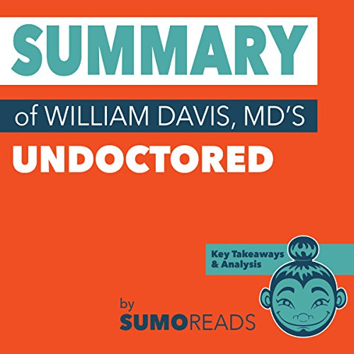 Summary of William Davis MD's Undoctored: Key Takeaways & Analysis                   By:                                                                                                                                 Sumoreads                               Narrated by:                                                                                                                                 Michael London Anglado                      Length: 27 mins     2 ratings     Overall 4.0