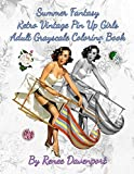 Summer Fantasy Retro Vintage Pin Up Girls Adult Grayscale Coloring Book: Summer Fantasy Volume 1 (Fo...