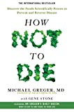 How Not to Die: Discover the Foods Scientifically Proven to Prevent and Reverse Disease by Michael; Stone, Gene Greger (2016-01-01)