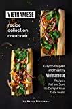 Vietnamese Recipe Collection Cookbook: Easy-to-Prepare and Healthy Vietnamese Recipes that are Sure to Delight Your Taste buds!