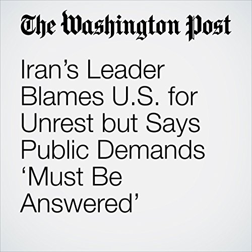 Iran's Leader Blames U.S. for Unrest but Says Public Demands 'Must Be Answered' copertina
