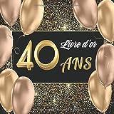 Livre d'or 40 ans: Livre pour l'Anniversaire à Personnaliser. 108 Pages pour les...