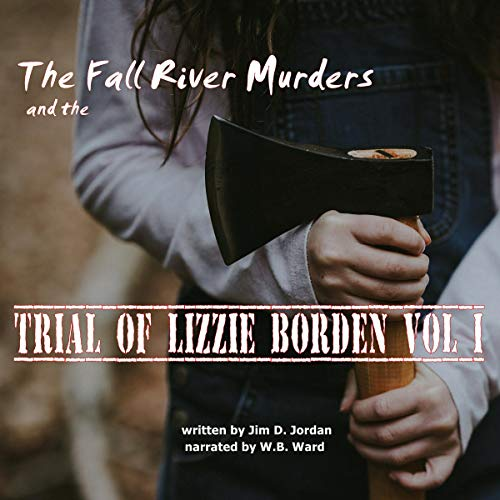 The Fall River Murders and The Trial of Lizzie Borden, Vol I audiobook cover art