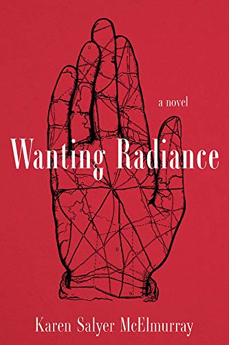 Wanting Radiance: A Novel (South Limestone) by [Karen Salyer McElmurray]