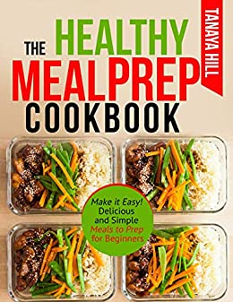 The Healthy Meal Prep Cookbook Make It Easy Delicious And Simple