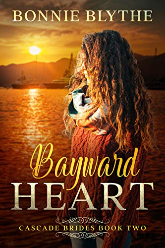 Book: Bayward Heart (Cascade Brides Series) by Bonnie Blythe