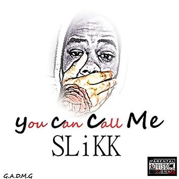 You Can Call Me Slikk
