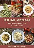 PRIMI VEGAN: con e senza glutine - la raccolta completa (Italian Edition)
