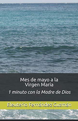 Mes de mayo a la Virgen María: 1 minuto con la Madre...