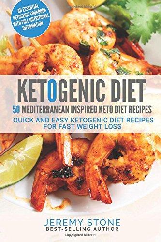 Ketogenic Diet: 50 Mediterranean Inspired Keto Diet Recipes - Quick and Easy Ketogenic Diet Recipes For Fast Weight Loss