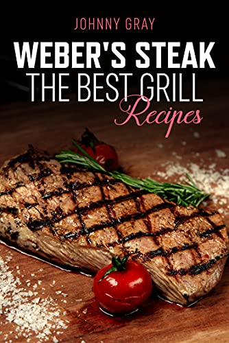 Weber's Steak: The grill recipes
