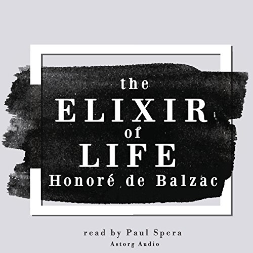 The Elixir of Life                   By:                                                                                                                                 Honoré de Balzac                               Narrated by:                                                                                                                                 Paul Spera                      Length: 53 mins     Not rated yet     Overall 0.0