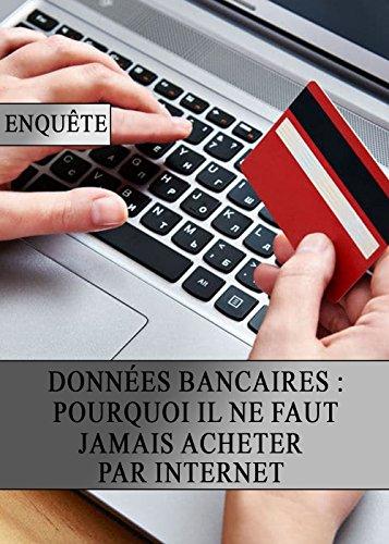 Données bancaire : Pourquoi il ne faut jamais Acheter par Internet