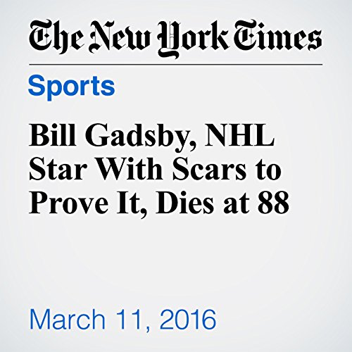 Bill Gadsby, NHL Star With Scars to Prove It, Dies at 88 audiobook cover art