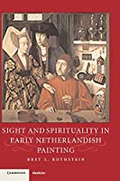 Sight and Spirituality in Early Netherlandish Painting (Studies in Netherlandish Visual Culture)