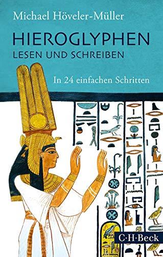 Hieroglyphen lesen und schreiben: In 24 einfachen Schritten (Beck Paperback 6149)