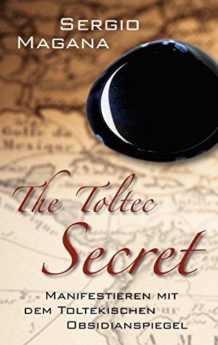 The Toltec Secret: Manifestieren mit dem toltekischen Obsidianspiegel