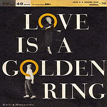 Love Is a Golden Ring