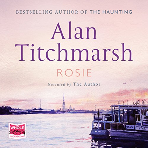 Rosie                   By:                                                                                                                                 Alan Titchmarsh                               Narrated by:                                                                                                                                 Alan Titchmarsh                      Length: 8 hrs and 12 mins     35 ratings     Overall 4.9