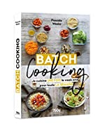 Batch cooking - Je cuisine une fois le week-end pour toute la semaine de Pascale Weeks