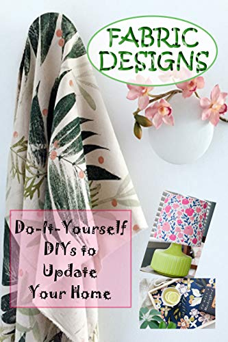 Fabric Designs: Do-It-Yourself DIYs to Update Your Home (English Edition)