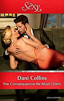 The Consequence He Must Claim (The Wrong Heirs Book 2) by [Dani Collins]