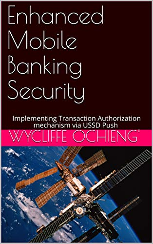 Enhanced Mobile Banking Security: Implementing Transaction Authorization mechanism via USSD Push (English Edition)