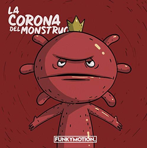 La Corona Del Monstruo: Un cuento del coronavirus (Spanish Edition)