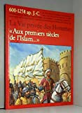 La vie privée des hommes Aux premiers siecles de l'islam... Viie-xiiie siecle