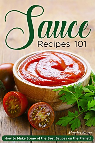 Sauce Recipes 101: How to Make Some of the Best Sauces on the Planet! (English Edition)