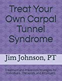Treat Your Own Carpal Tunnel Syndrome: Treatment and Prevention Strategies for Individuals, Therapists, and Employers