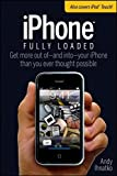 iPhone Fully Loaded (Iphone Fully Loaded: If You've Got It, You Can Iphone It) by Andy Ihnatko (2007-12-10)