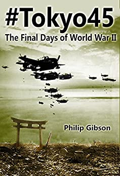 #Tokyo45: The Final Days of World War II (Hashtag Histories Book 2) by [Philip Gibson]