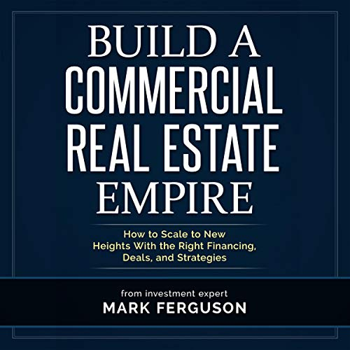 Build a Commercial Real Estate Empire: How to Scale to New Heights with the Right Financing, Deals, and Strategies cover art