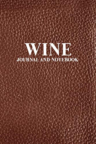 Wine Journal and Notebook: Wine Tracker Book and Journal for Recording the Pertinent Details of Fine Wines - Brown Faux Leather Cover Design