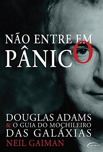 Não Entre em Pânico. Douglas Adams & O Guia do Mochileiro das Galáxias