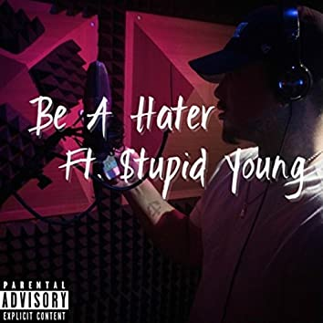 Be a Hater (feat. $tupid Young)