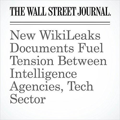 New WikiLeaks Documents Fuel Tension Between Intelligence Agencies, Tech Sector copertina