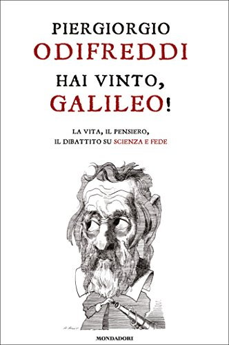 Hai vinto, Galileo!: La vita, il pensiero, il dibattito su scienza e fede (Saggi)