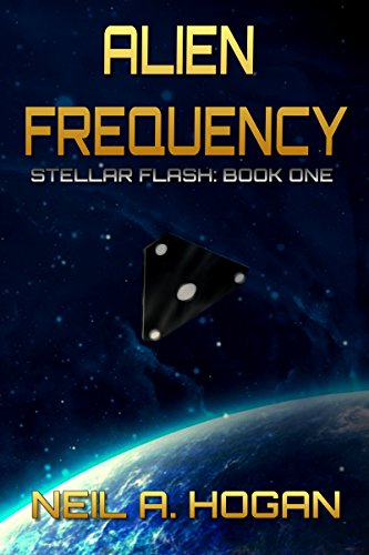 Alien Frequencey: Stellar Flash Book One by Neil A. Hogan