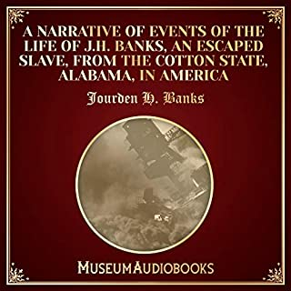 A Narrative of Events of the Life of J.H. Banks, an Escaped Slave, from the Cotton State, Alabama, in America cover art