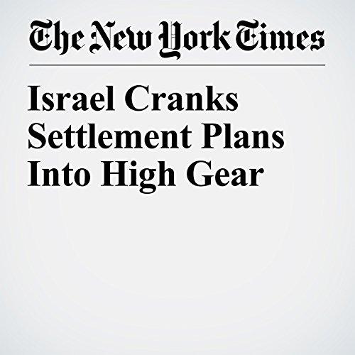 Israel Cranks Settlement Plans Into High Gear copertina